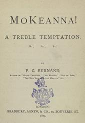 Mokeanna!: A Treble Temptation, Etc., Etc., Etc