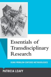 Essentials of Transdisciplinary Research: Using Problem-Centered Methodologies