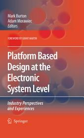 Platform Based Design at the Electronic System Level: Industry Perspectives and Experiences