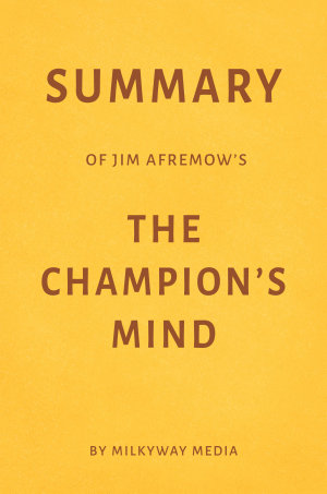 Summary of Jim Afremow   s The Champion   s Mind by Milkyway Media