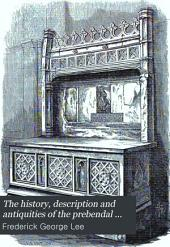 The History, Description and Antiquities of the Prebendal Church of the Blessed Virgin Mary of Thame, in the County and Diocese of Oxford: Including a Transcript of All the Monumental Inscriptions Remaining Therein; Extracts from the Registers and Churchwardens' Books; Together with Divers Original Pedigrees, Copious Antiquarian, Architectural, Personal, and Genealogical Notes and Appendices, Relating To, and Illustrative Of, the Town, Its History, and Inhabitants: in which is Included Some Account of the Abbey of Thame Park, the Grammar School, and the Ancient Chapelries of Towersey, Tettesworth, Sydenham, North Weston, and Rycott