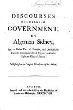 Discourses Concerning Government, by Algernon Sidney ... Published from an Original Manuscript of the Author