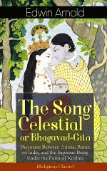 The Song Celestial or Bhagavad-Gita: Discourse Between Arjuna, Prince of India, and the Supreme Being Under the Form of Krishna (Religious Classic)