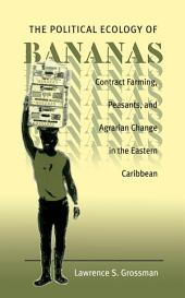 The Political Ecology of Bananas: Contract Farming, Peasants, and Agrarian Change in the Eastern Caribbean