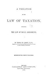 A Treatise on the Law of Taxation: Including the Law of Local Assessments