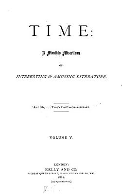 Time  A Monthin Miscellany of Interesting and Amusing Literature  Vol V PDF