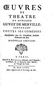 Oeuvres de theatre de Monsieur Guyot de Merville: contenant toutes ses comédies représentées par les comédiens italiens ordinaires du roi