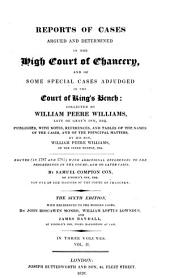 Reports of Cases Argued and Determined in the High Court of Chancery, and of Some Special Cases Adjudged in the Court of King's Bench [1695-1735]: Volume 2