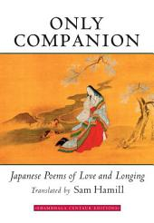 Only Companion: Japanese Poems of Love and Longing