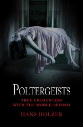 Poltergeists: True Encounters with the World Beyond