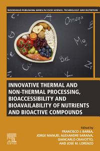 Innovative Thermal and Non Thermal Processing  Bioaccessibility and Bioavailability of Nutrients and Bioactive Compounds
