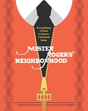 Everything I Need to Know I Learned from Mister Rogers  Neighborhood PDF