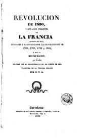 Revolucion de 1830, y situacion presente de la Francia (noviembre de 1833): esplicadas é ilustradas por las revoluciones de 1789, 1792, 1799 y 1804 y por la Restauracion