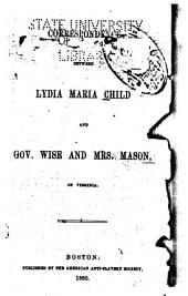 Correspondence Between Lydia Maria Child, and Gov. Wise and Mrs. Mason, of Virginia