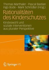 Rationalitäten des Kinderschutzes: Kindeswohl und soziale Interventionen aus pluraler Perspektive