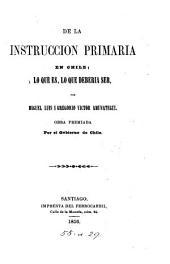 De la instruccion primaria en Chile, por M.L. i G.V. Amunategui