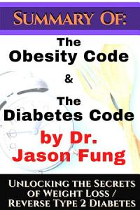 Summary of  The Obesity Code   the Diabetes Code by Dr  Jason Fung  Unlocking the Secrets of Weight Loss PDF