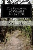 The Ramayan of Valmiki Books I III Book