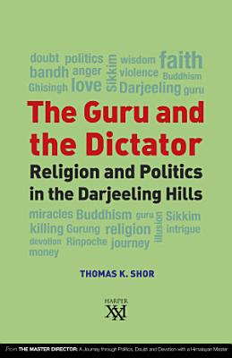 The Guru and the Dictator   Religion and Politics in the Darjeeling Hills