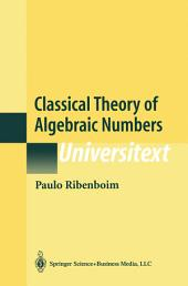 Classical Theory of Algebraic Numbers: Edition 2