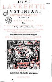 Divi Laurentii Iustiniani... Opera omnia... (Cletus Artusius edidit. Praef. L. a Lege. Authoris vita per Bernardum Iustinianum. Carmina Pamphili Saxi, J. A. Rufi Calepii, B. Helmerici Franci)
