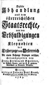 ... Abhandlung aus dem österreichischen Staatsrechte: Von den Erbhuldigungen und Kleynodien der Erzherzoge von Oesterreich : Mit einem Anhange Beylagen versehen, Band 3