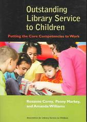 Outstanding Library Service to Children: Putting the Core Competencies to Work