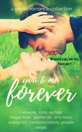 You & Me Forever: A Sweet Romance Collection