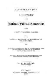 History of the national political conventions of the current presidential campaign: being a complete record of the business of all the conventions, with sketches of distinguished men in attendance upon them and descriptions of the most characteristic scenes and memorable events