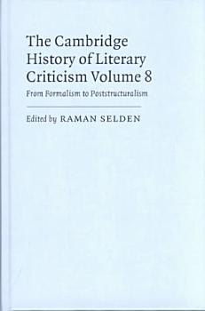 The Cambridge History of Literary Criticism  Volume 8  From Formalism to Poststructuralism PDF