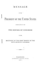 Message of the President of the United States Communicated to the Two Houses of Congress at the Beginning of the First Session of the Fifty-seventh Congress: Volume 901