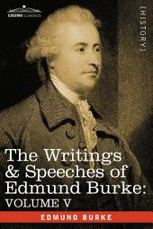 The Writings and Speeches of Edmund Burke: Volume 5
