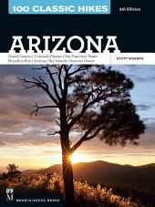 100 Classic Hikes: Arizona: Grand Canyon/ Colorado Plateau/ San Francisco Peaks/ Mogollon Rim/ Sedona/ Sky Islands/ Sonora Desert, Edition 4