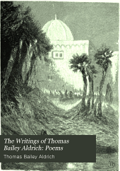The Writings of Thomas Bailey Aldrich: Poems