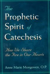 The Prophetic Spirit of Catechesis: How We Share the Fire in Our Hearts