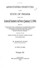 Annotated Statutes of the State of Indiana: Showing the General Statutes in Force January 1, 1894, Embracing the Revision of 1881 as Amended, and All Permanent, General and Public Acts of the General Assembly Passed Since the Adoption of that Revision ...
