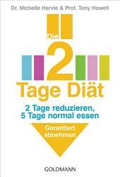Die 2-Tage-Diät: 2 Tage reduzieren, 5 Tage normal essen - Garantiert abnehmen