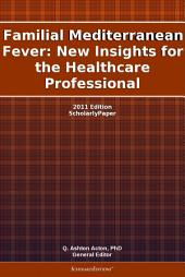 Familial Mediterranean Fever: New Insights for the Healthcare Professional: 2011 Edition: ScholarlyPaper
