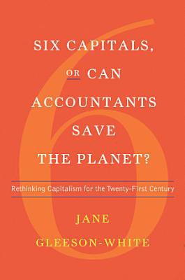 Six Capitals  or Can Accountants Save the Planet   Rethinking Capitalism for the Twenty First Century