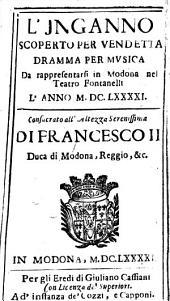 L'jnganno scoperto per vendetta dramma per musica da rappresentarsi in Modona nel teatro Fontanelli l'anno 1691 ...