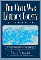 The Civil War in Loudoun County  Virginia PDF