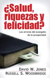 Salud, Riquezas y Felicidad: Los Errores del Evangelio de la Prosperidad = Health, Wealth and Happiness?