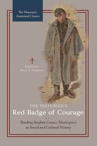 The Historian s Red Badge of Courage  Reading Stephen Crane s Masterpiece as Social and Cultural History PDF