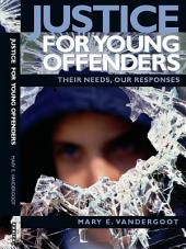 Justice for Young Offenders: Their Needs, Our Responses