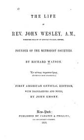 The Life of Rev. John Wesley: Founder of the Methodist Societies