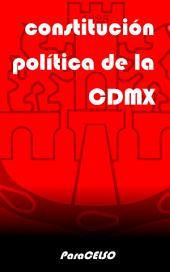 CONSTITUCIÓN POLITICA DE LA CIUDAD DE MÉXICO: vigente a partir del 17 de septiembre de 2018