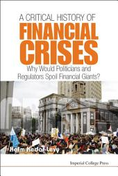 Critical History Of Financial Crises, A: Why Would Politicians And Regulators Spoil Financial Giants?
