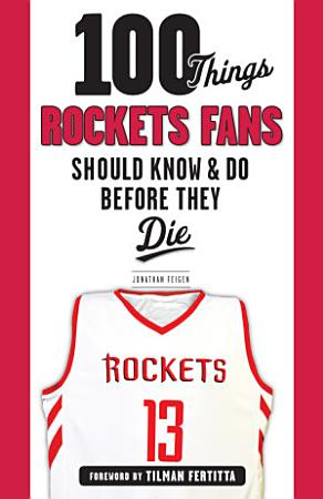 100 Things Rockets Fans Should Know   Do Before They Die PDF