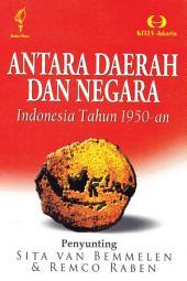 Antara Daerah dan Negara: Indonesia Tahun 1950-an