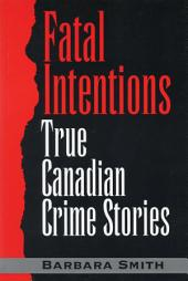 Fatal Intentions: True Canadian Crime Stories